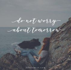 """Monday will hold troubles of its own. """"Therefore do not worry about tomorrow for tomorrow will worry about itself. Each day has enough trouble of its own."""" -Matthew 6:34 NIV"""