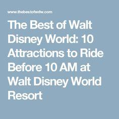 The Best of Walt Disney World: 10 Attractions to Ride Before 10 AM at Walt Disney World Resort