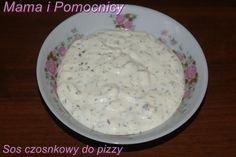 Mama i Pomocnicy: Sos czosnkowy do pizzy Mashed Potatoes, Dips, Oatmeal, Food And Drink, Cooking Recipes, Pudding, Cheese, Breakfast, Ethnic Recipes