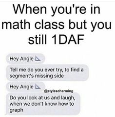 I'M DOING HONORS GEOMETRY THIS YEAR AND ANGLES ARE LITERALLY WHAT WE'RE DOING RIGHT NOW
