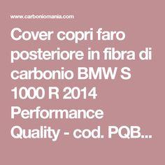 Cover copri faro posteriore in fibra di carbonio BMW S 1000 R 2014 Performance Quality - cod. PQBM181