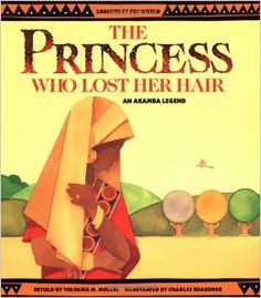 The Princess Who Lost Her Hair: An Akamba Legend (Legends of the World) by Tololwa M. Mollel (Tanzania)