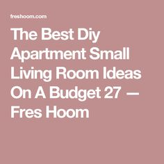 The Best Diy Apartment Small Living Room Ideas On A Budget 27 — Fres Hoom