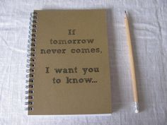 If tomorrow never comes I want you to know.... A cute way to journal to people who mean the most to you, and taking the time to appreciate life!