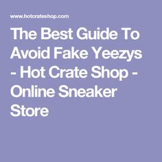 The Best Guide To Avoid Fake Yeezys - Hot Crate Shop - Online Sneaker Store