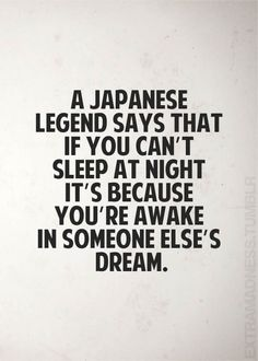 When you're wide awake! A Japanese legend sys that if you can't sleep at night it's because you're awake in someone else's dream. Words Quotes, Wise Words, Me Quotes, Funny Quotes, Sayings, Short Quotes, At Night Quotes, Famous Quotes, Dream Quotes