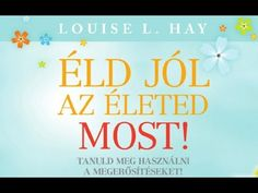 Louise L. Hay - Éld jól az életed most - YouTube