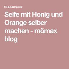 Seife mit Honig und Orange selber machen - mömax blog