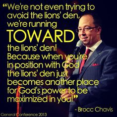 """""""If you'll do like Daniel did you'll bring your own lion with you."""" Brocc Chavis General Conference St. Louis, Missouri October 4th, 2013"""