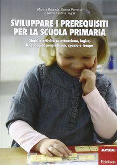 Sviluppare i prerequisiti per la scuola primaria. Giochi e attività su attenzione, logica, linguaggio, pregrafismo, spazio e tempo di Marina Brignola http://www.amazon.it/dp/8859000149/ref=cm_sw_r_pi_dp_sAFsub0YVMNTT