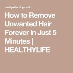 How to Remove Unwanted Hair Forever in Just 5 Minutes   HEALTHYLIFE