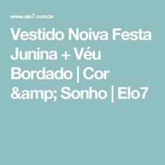 Vestido Noiva Festa Junina + Véu Bordado   Cor & Sonho   Elo7