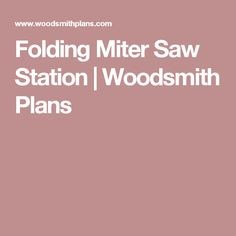 Folding Miter Saw Station   Woodsmith Plans