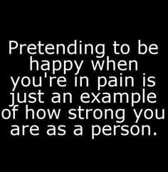 Pretending to be happy with pain - Sprüche - Quotes True Quotes, Great Quotes, Quotes To Live By, Motivational Quotes, Inspirational Quotes, Qoutes, Pain Quotes, Pretending To Be Happy, Pretending Quotes