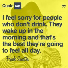 Frank Sinatra Quote - Oh Frank, you speak to my heart.