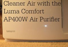 Cleaner Air with the Luma Comfort  AP400W Air Purifier