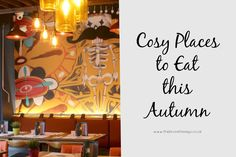 The Brunette Says...: Cosy Places to Eat this Autumn