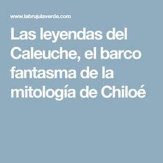 Las leyendas del Caleuche, el barco fantasma de la mitología de Chiloé