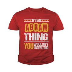 Funny ABRAM TShirt For Men/Women. Birthday Gifts #gift #ideas #Popular #Everything #Videos #Shop #Animals #pets #Architecture #Art #Cars #motorcycles #Celebrities #DIY #crafts #Design #Education #Entertainment #Food #drink #Gardening #Geek #Hair #beauty #Health #fitness #History #Holidays #events #Home decor #Humor #Illustrations #posters #Kids #parenting #Men #Outdoors #Photography #Products #Quotes #Science #nature #Sports #Tattoos #Technology #Travel #Weddings #Women