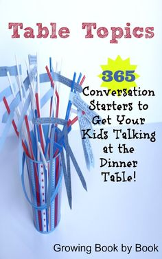 365 conversation starter to get your kids talking at the dinner table.  Fun table topics from growingbookbybook.com
