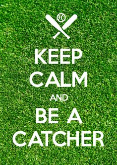 KEEP CALM AND BE A CATCHER... MADE THIS!!