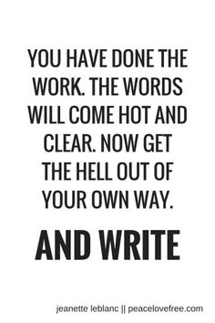 Get the hell out of your own way and write. #amwriting
