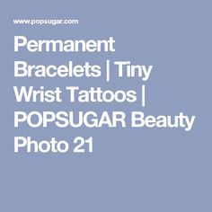Permanent Bracelets | Tiny Wrist Tattoos | POPSUGAR Beauty Photo 21