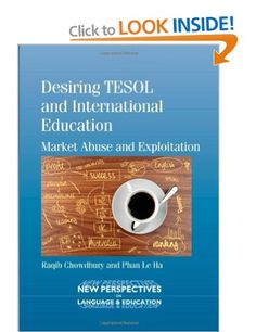 Desiring TESOL and International Education: Market Abuse and Exploitation New Perspectives on Language and Education: Amazon.co.uk: Raqib Chowdhury, Phan Le Ha: Books