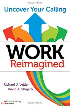 Work Reimagined: Uncover Your Calling by Richard J. Leider http://www.amazon.com/dp/1626565589/ref=cm_sw_r_pi_dp_eruGwb1NRZAKF