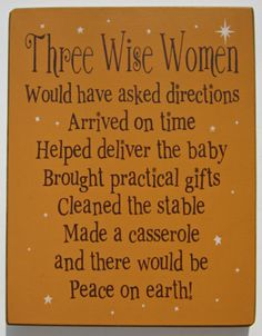 Wood Sign Three Wise Women Would Have Asked Directions. $18.00, via Etsy.