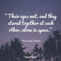 """""""Their eyes met, and they stared together at eachother, alone in space.""""- The Great Gatsby https://blog.nomadnoms.co/book-quotes-about-love/"""