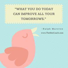 #thesitecoach #inspirationalquote #motivationalquote #ralphmarston #improve #tomorrow  #today #doit #improvement #time