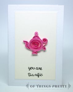 You Are Tea-rific - Quilled Valentines Day Card - Love Card  - paper quilling on Etsy, $7.50