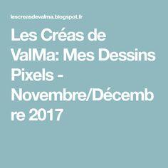 Les Créas de ValMa: Mes Dessins Pixels - Novembre/Décembre 2017