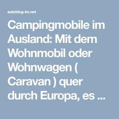 Campingmobile im Ausland: Mit dem Wohnmobil oder Wohnwagen ( Caravan ) quer durch Europa, es kann erholsam und schön sein. Wer sich an Regeln hält, kann als Wohnmobilfahrer auf viel Toleranz und Entgegenkommen hoffen. #camping #wohnwagen #wohnmobil #caravaning #urlaubimAusland