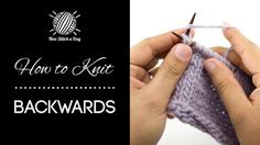 How to Knit Backwards.  Great technique to use if you prefer not to purl or working a pattern requiring a lot of turning.