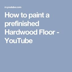 How to paint a prefinished Hardwood Floor - YouTube