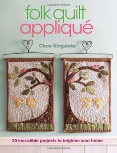 Folk Quilt Applique by Clare Kingslake, http://www.amazon.com/dp/0715338269/ref=cm_sw_r_pi_dp_wYyXpb1Y5QD64
