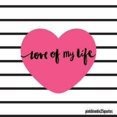 Love of my life #love #relationships #marriage #pinkblondie25quotes #wallpaper #quotes #wallpaper