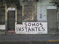 Somos instantes. #frases #muros