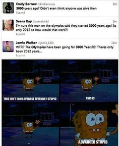 I'm physically pained by the stupidity of some people. Thankfully, Spongebob helps soothe the hurt.