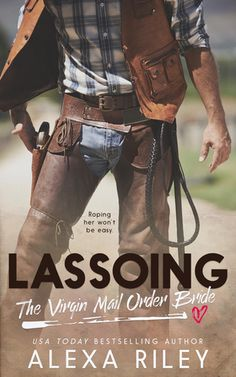 Lassoing the Virgin Mail Order Bride  A sweet tiny heroine and a rough bossy cowboy made this a great OTT Alexa Riley® romance.