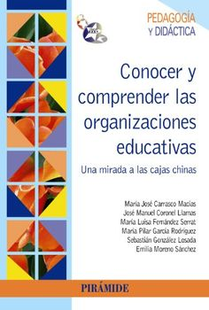 Conocer y comprender las organizaciones educativas : una mirada a las cajas chinas. María José Carrasco Macías. Pirámide, 2013