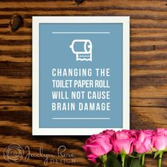 Bathroom wall decor, Changing the toilet paper roll will not cause brain damage, printable wall art, funny bathroom art (digital JPG) Bathroom Prints, Bathroom Wall Decor, Wall Art Decor, Bathroom Ideas, Funny Bathroom Art, Bathroom Humor, Toilet Paper Roll, Craft Night, Rose Design
