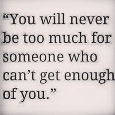 U wud never be too much for me for sure Words Quotes, Wise Words, Me Quotes, Sayings, Great Quotes, Quotes To Live By, Inspirational Quotes, Love And Marriage, Meaningful Quotes