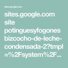 sites.google.com site potinguesyfogones bizcocho-de-leche-condensada-2?tmpl=%2Fsystem%2Fapp%2Ftemplates%2Fprint%2F&showPrintDialog=1