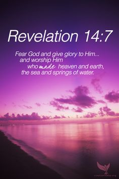 "Revelation 14:7 ""Fear God and give glory to Him... and worship Him who made heaven and earth, the sea and springs of water."" #creation #God #Bible"