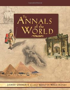 Annals of the World: James Ussher's Classic Survey of World History by James Ussher, http://www.amazon.com/dp/0890513600/ref=cm_sw_r_pi_dp_MQ7orb099TVVF