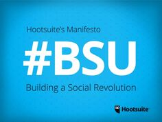 Hootsuite Manifesto: #BSU. Building a social revolution. This is a resource for all Hootsuite employees given to each new team member who joins us. #socialmedia #hootsuitelife