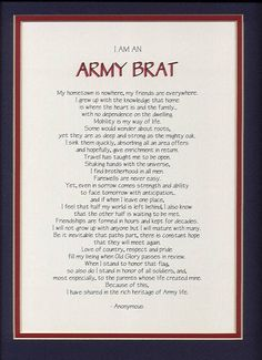 "MILITARY SIGNS (Eileen Hull Creative Design Studio) ~ I am an Army Brat Poem ""I am an Army Brat. My hometown is nowhere, my friends are everywhere..."" www.operationwearehere.com/deploymentproducts.html"